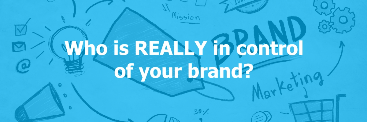Who is REALLY in control of your brand